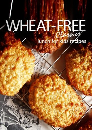 Wheat-Free Classics - Lunch for Kids Recipes