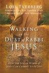 Walking in the Dust of Rabbi Jesus by Lois Tverberg