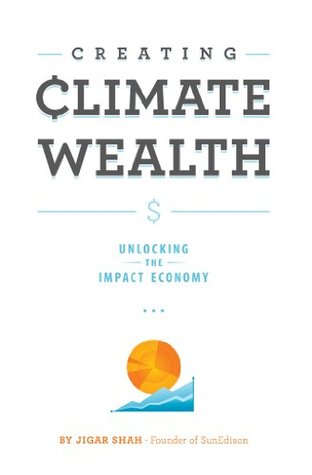 Creating Climate Wealth: Unlocking the Impact Economy