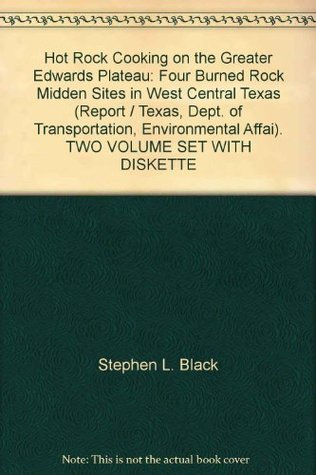 Hot Rock Cooking on the Greater Edwards Plateau: Four Burned Rock Midden Sites in West Central Texas (Report / Texas, Dept. of Transportation, Environmental Affai). TWO VOLUME SET WITH DISKETTE