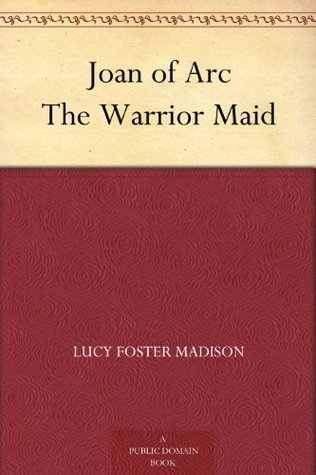 Joan of Arc The Warrior Maid