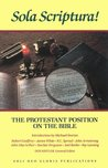 Sola Scriptura!: The Protestant Position on the Bible