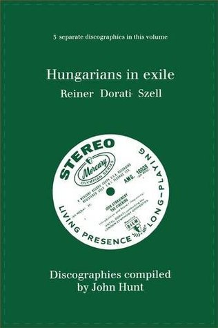 Hungarians in Exile. 3 Discographies. Fritz Reiner, Antal Dorati, George Szell. [1997].