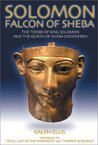 Solomon: Falcon of Sheba: The Tombs of King Solomon and the Queen of Sheba Discovered