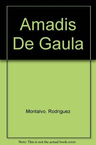 Amadis de Gaula by Garci Rodríguez de Montalvo