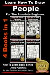 Learn How To Draw People - 4 Books in 1 - For the Absolute Beginner (Learn to Draw Book 8)