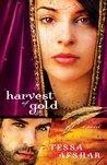 Harvest Of Gold by Tessa Afshar