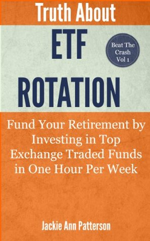 Truth About ETF Rotation - Fund Your Retirement by Investing in Top Exchange Traded Funds in One Hour Per Week