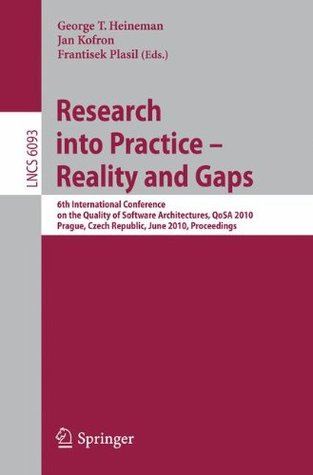 Research Into Practice - Reality and Gaps: 6th International Conference on the Quality of Software Architectures, Qosa 2010, Prague, Czech Republic, June 23-25, 2010, Proceedings