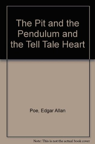 The Pit And The Pendulum And The Tell Tale Heart