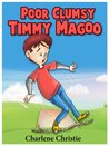 Poor Clumsy Timmy Magoo(A Super Funny Rhyming Book for Children 4 - 8 With 27 Full Color Illustrations!)