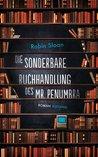 Die sonderbare Buchhandlung des Mr. Penumbra by Robin Sloan
