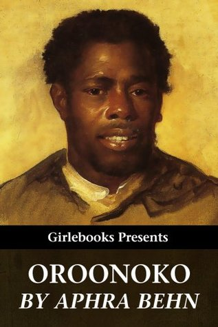 Oroonoko: Or the History of the Royal Slave (Girlebooks Classics)