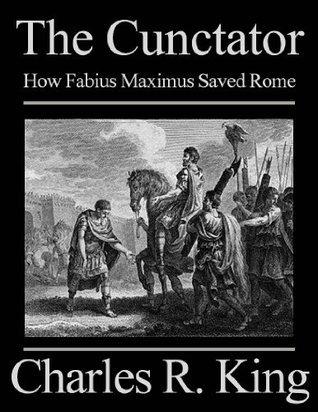 The Cunctator: How Fabius Maximus Saved Rome