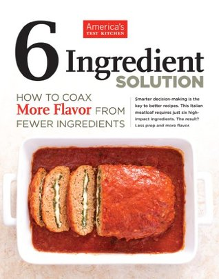 The Six-Ingredient Solution: How to Coax More Flavor from Fewer Ingredients