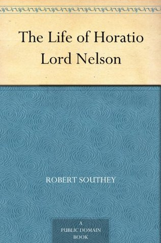 The Life of Horatio Lord Nelson by Robert Southey