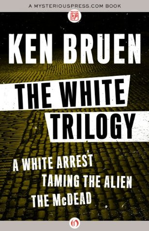 The White Trilogy: A White Arrest, Taming the Alien, The McDead