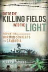 Out of the Killing Fields-Into the Light: Interviews with Mormon Converts from Cambodia