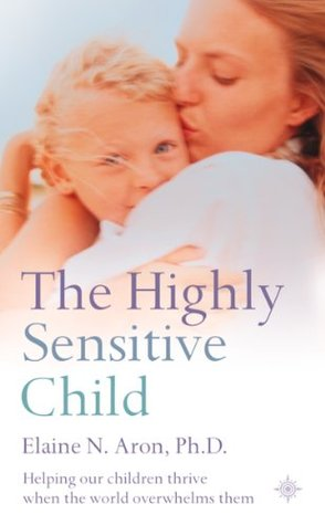 Ebook The Highly Sensitive Child: Helping our children thrive when the world overwhelms them by Elaine N. Aron PDF!