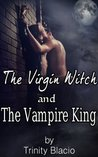 The Virgin Witch and the Vampire King (The Virgin Witch and the Vampire King #1)