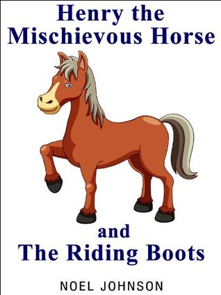 Henry The Mischievous Horse and The Riding Boots - Henry Book 1: Early Reader