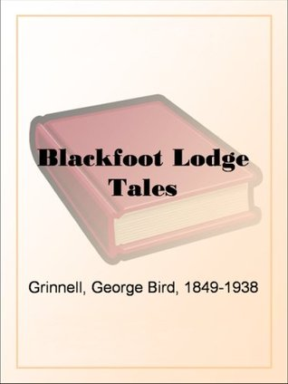 Blackfoot Lodge Tales The Story of a Pra...