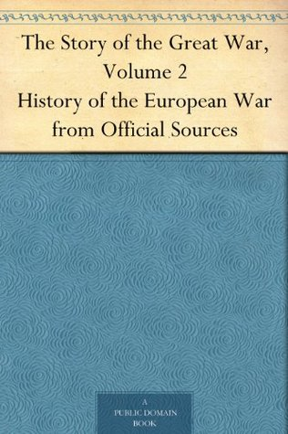 The Story of the Great War, Volume 2 History of the European War from Official Sources