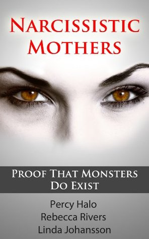 Narcissistic Mothers (& Toxic, Alcoholic Parents): Our Proof That Monsters Do Exist (3 Author Anthology)