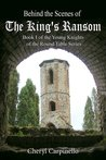 Behind the Scenes of The King's Ransom (Book I of The Young Knights of the Round Table)
