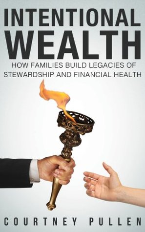 Intentional Wealth: How Families Build Legacies of Stewardship and Financial Health