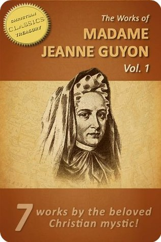 Works of Madame Jeanne Guyon [7-in-1]. Autobiography, Method of Prayer, Way to God, Song of Songs, Spiritual Torrents, Letters, Poems