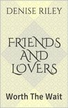 Friends and Lovers: Worth the Wait