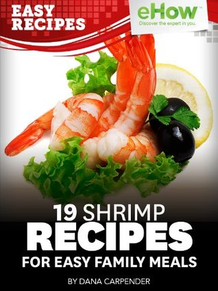 19 Shrimp Recipes for Easy Family Meals (eHow Easy Recipes Kindle Book Series)