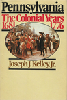 Pennsylvania, The Colonial Years, 1681 1776
