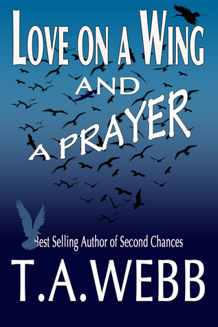 Love on a Wing and a Prayer by T.A. Webb