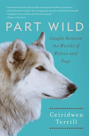 Part wild one womans journey with a creature caught between the part wild one womans journey with a creature caught between the worlds of wolves and dogs by ceiridwen terrill fandeluxe Images