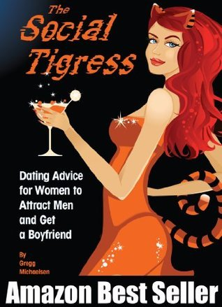 The Social Tigress: Dating Advice for Women to Attract Men and Get a Boyfriend! (Relationship and Dating Advice for Women Book 2)