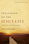 Invitation to the Jesus Life: Experiments in Christlikeness