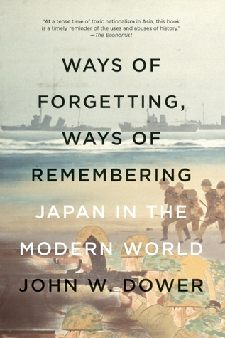 Ways of Forgetting, Ways of Remembering by John W. Dower