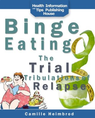 Binge Eating: The Trials and Tribulations of Relapse