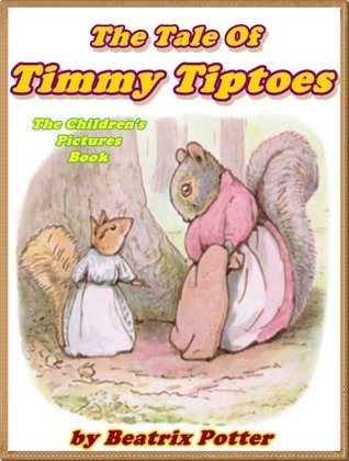 THE TALE OF TIMMY TIPTOES: Picture Books for Kids :DRM Free (A Beautifully Illustrated Children's Picture Book by age 3-9; Perfect Bedtime Story)(Illustrated)