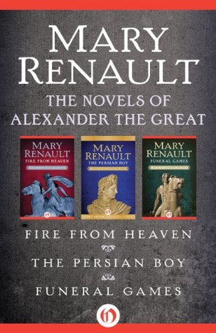 The Novels of Alexander Great: Fire from Heaven, The Persian Boy. Funeral Games