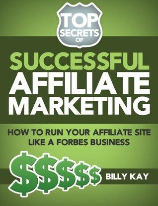 The Basics of Affiliate Success: Running a Business (Top Secrets of Successful Affiliate Marketing)
