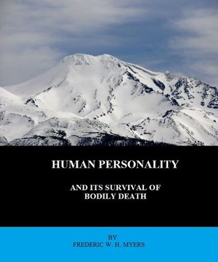 Human Personality and its Survival of Bodily Death by F. W. H. Myers