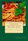 Fellini's Kitchen Presents - The Best Movie Recipes Ever: Recipes for Real Movie Foodies