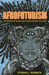 Book cover for Afrofuturism: The World of Black Sci-Fi and Fantasy Culture