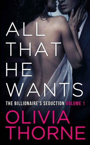 All That He Wants, Volume 1 (The Billionaire's Seduction, #1-4)