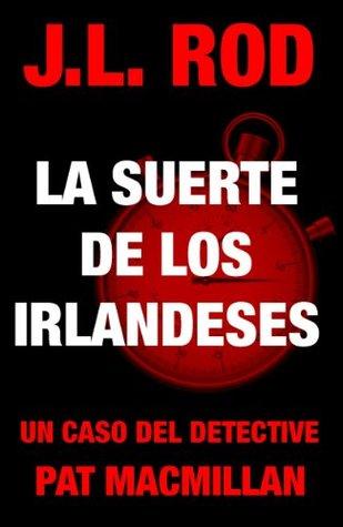 La suerte de los irlandeses. Un caso del detective Pat MacMillan