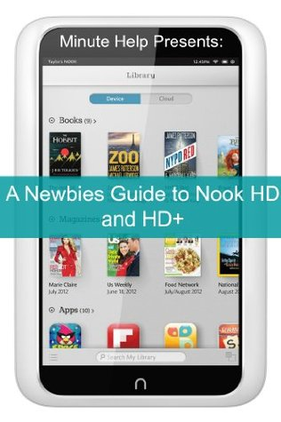 A Newbies Guide to Nook HD and HD+: The Unofficial Beginners Guide Doing Everything from Watching Movies, Downloading Apps, Finding Free Books, Emailing, and More!