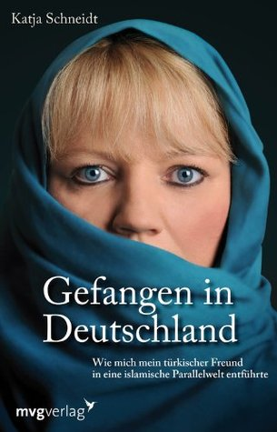 gefangen-in-deutschland-wie-mich-mein-trkischer-freund-in-eine-islamische-parallelwelt-entfhrte-german-edition